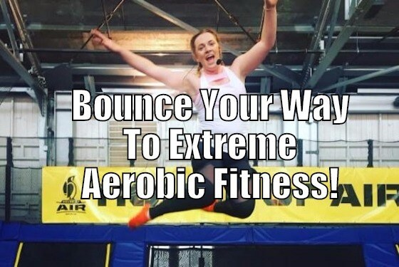 Bounce Your Way To Extreme Aerobic Fitness